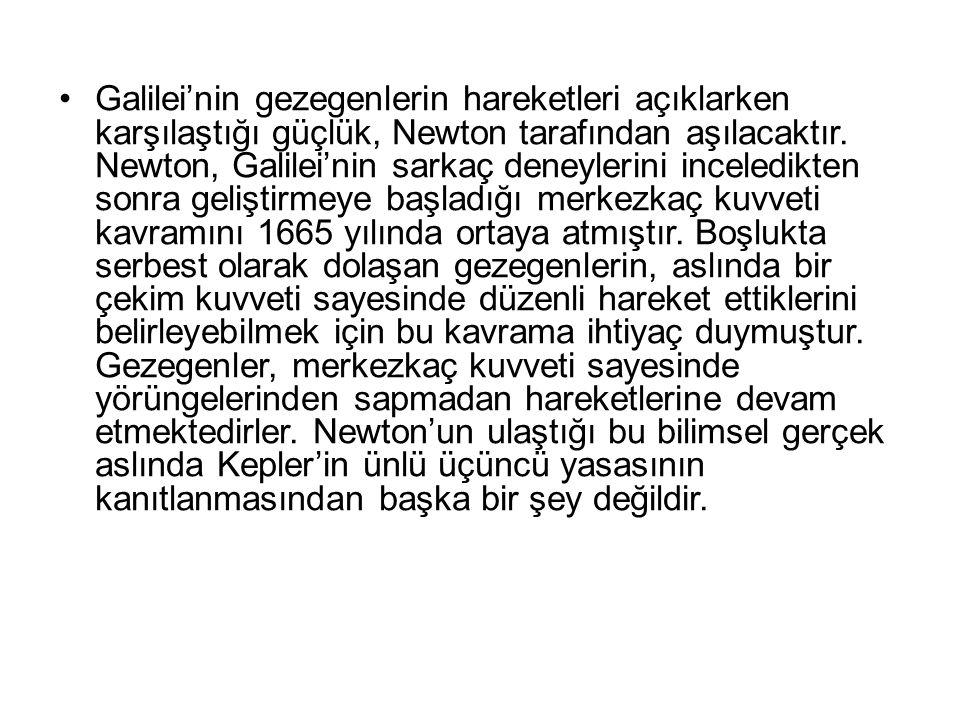 Galilei'nin gezegenlerin hareketleri açıklarken karşılaştığı güçlük, Newton tarafından aşılacaktır.