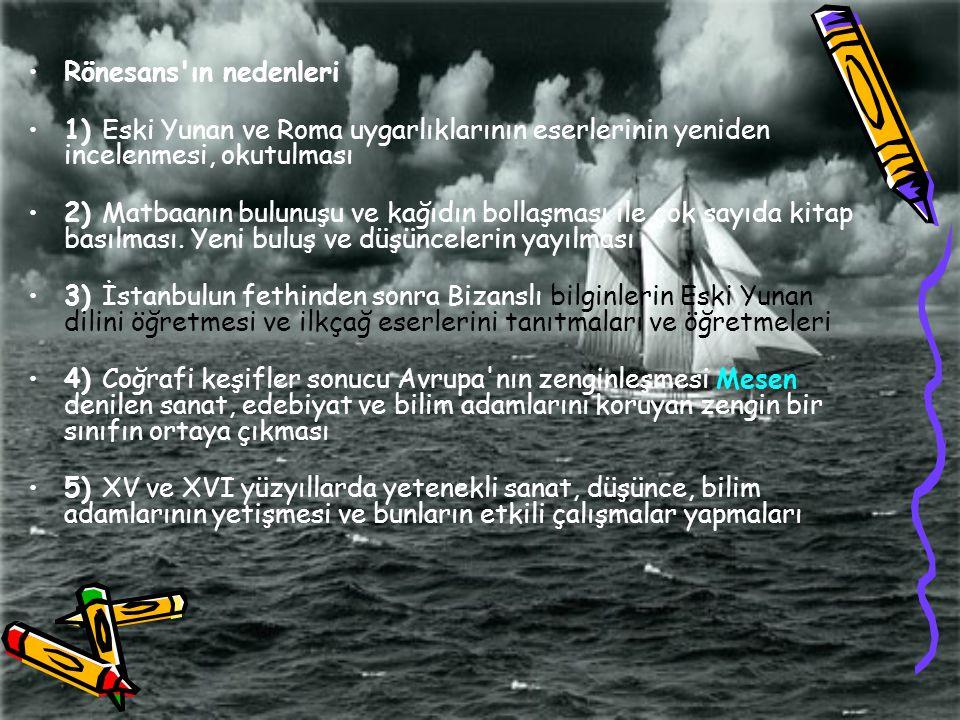 Rönesans ın nedenleri 1) Eski Yunan ve Roma uygarlıklarının eserlerinin yeniden incelenmesi, okutulması.