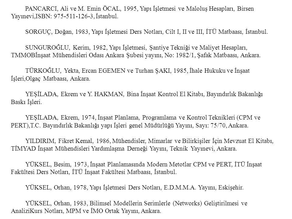 PANCARCI, Ali ve M. Emin ÖCAL, 1995, Yapı İşletmesi ve Maloluş Hesapları, Birsen Yayınevi,ISBN: 975-511-126-3, İstanbul.