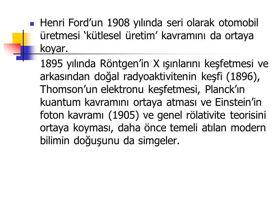 Henri Ford'un 1908 yılında seri olarak otomobil üretmesi 'kütlesel üretim' kavramını da ortaya koyar.