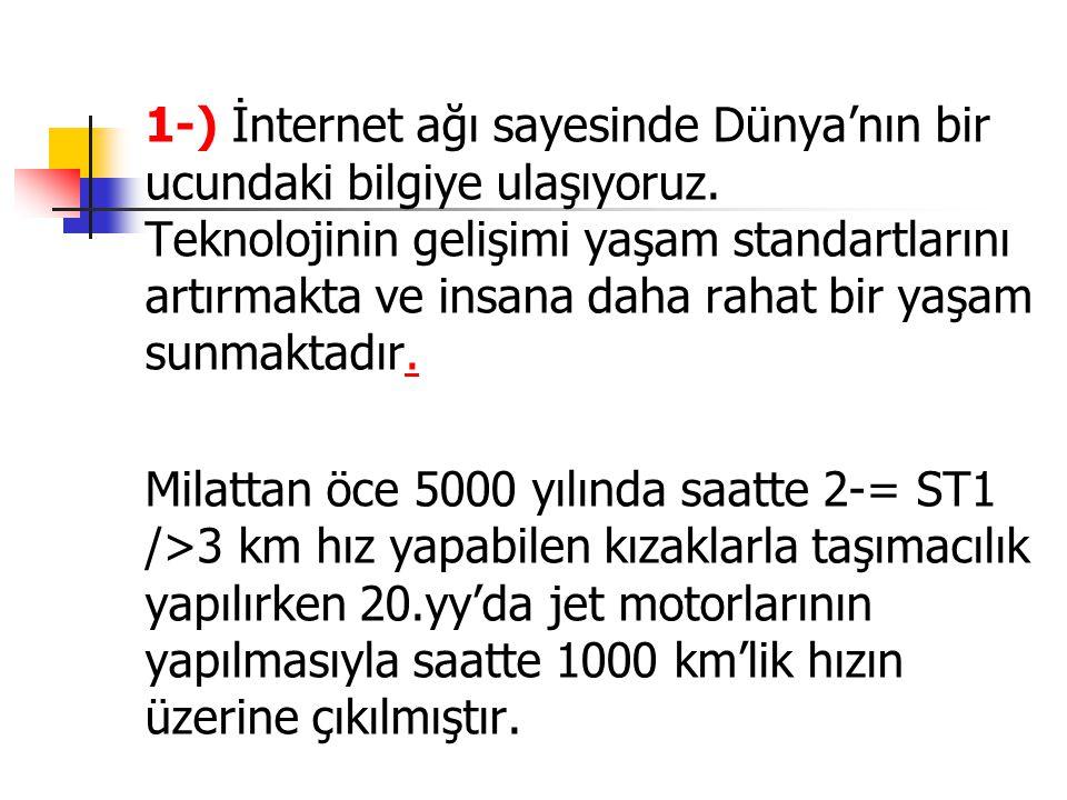 1-) İnternet ağı sayesinde Dünya'nın bir ucundaki bilgiye ulaşıyoruz