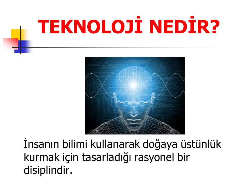 TEKNOLOJİ NEDİR.