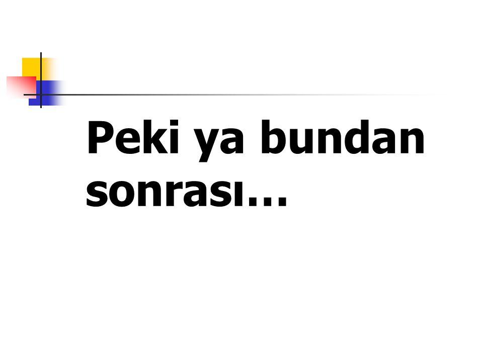 Peki ya bundan sonrası…