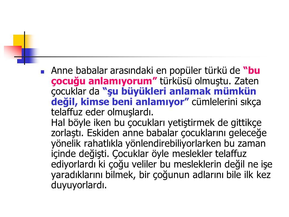 Anne babalar arasındaki en popüler türkü de bu çocuğu anlamıyorum türküsü olmuştu.