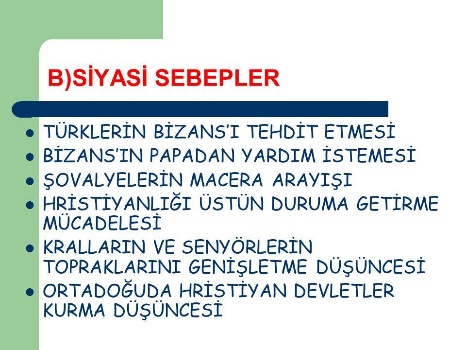 B)SİYASİ SEBEPLER TÜRKLERİN BİZANS'I TEHDİT ETMESİ