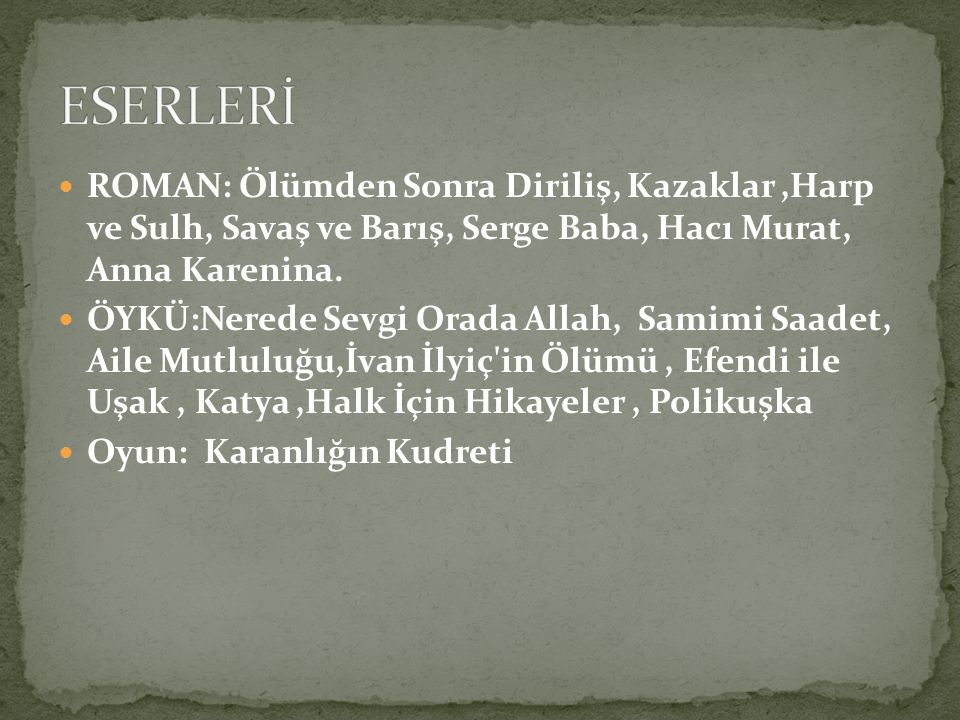 ESERLERİ ROMAN: Ölümden Sonra Diriliş, Kazaklar ,Harp ve Sulh, Savaş ve Barış, Serge Baba, Hacı Murat, Anna Karenina.