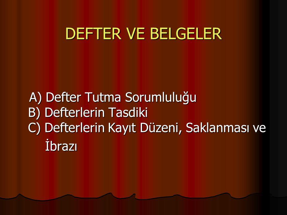 DEFTER VE BELGELER A) Defter Tutma Sorumluluğu B) Defterlerin Tasdiki C) Defterlerin Kayıt Düzeni, Saklanması ve.