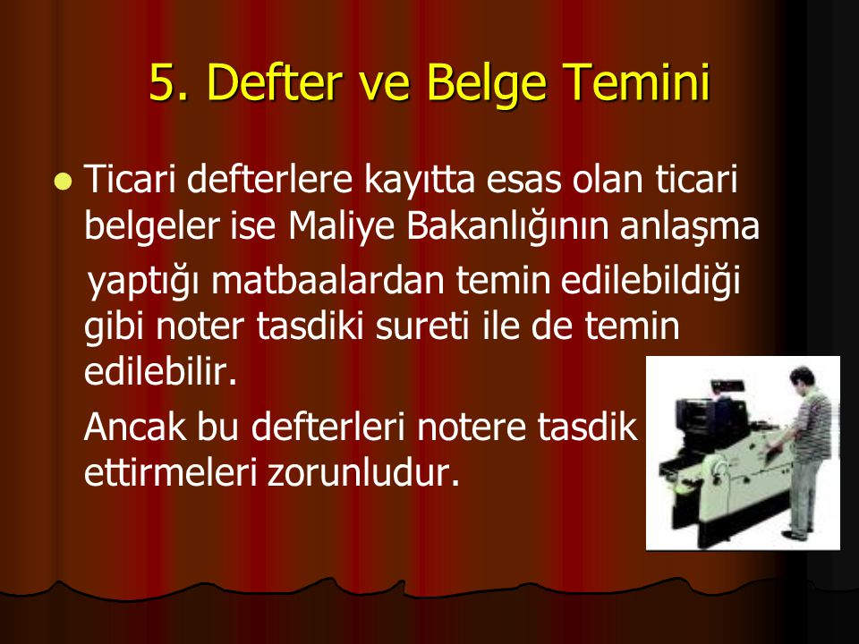 5. Defter ve Belge Temini Ticari defterlere kayıtta esas olan ticari belgeler ise Maliye Bakanlığının anlaşma.