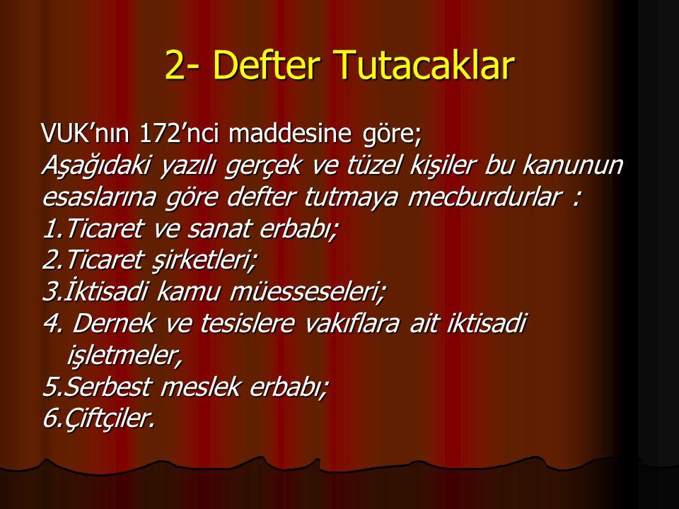 2- Defter Tutacaklar VUK'nın 172'nci maddesine göre;