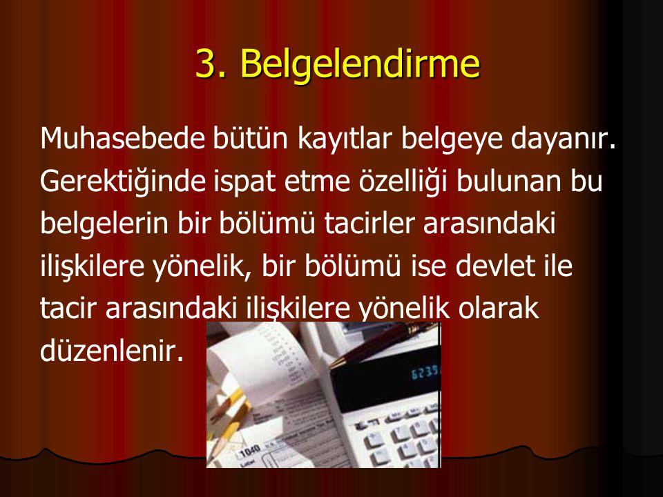 3. Belgelendirme Muhasebede bütün kayıtlar belgeye dayanır.