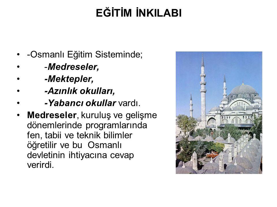 EĞİTİM İNKILABI -Osmanlı Eğitim Sisteminde; -Medreseler, -Mektepler,