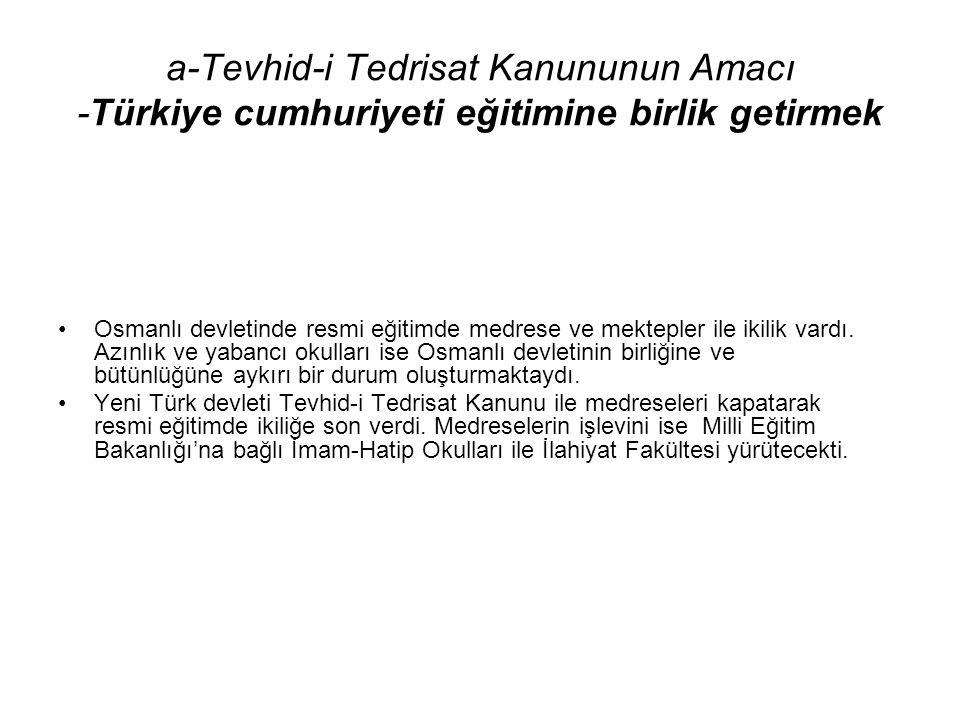 a-Tevhid-i Tedrisat Kanununun Amacı -Türkiye cumhuriyeti eğitimine birlik getirmek