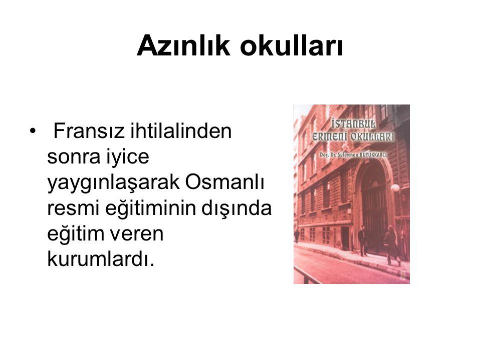 Azınlık okulları Fransız ihtilalinden sonra iyice yaygınlaşarak Osmanlı resmi eğitiminin dışında eğitim veren kurumlardı.