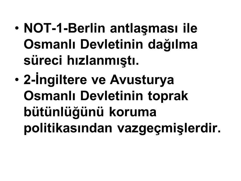 NOT-1-Berlin antlaşması ile Osmanlı Devletinin dağılma süreci hızlanmıştı.