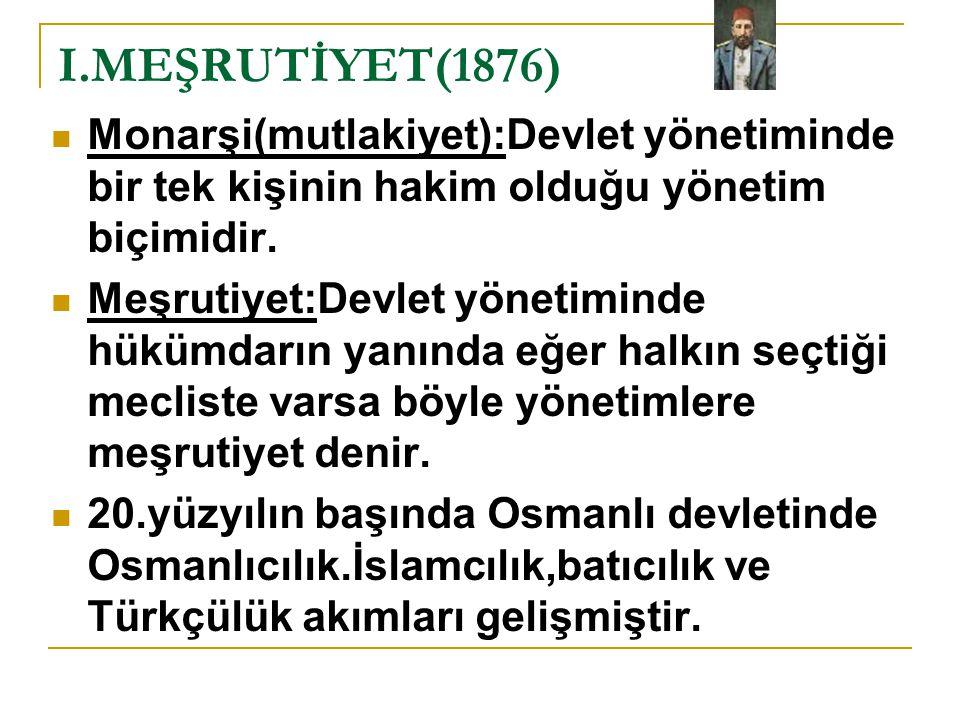 I.MEŞRUTİYET(1876) Monarşi(mutlakiyet):Devlet yönetiminde bir tek kişinin hakim olduğu yönetim biçimidir.