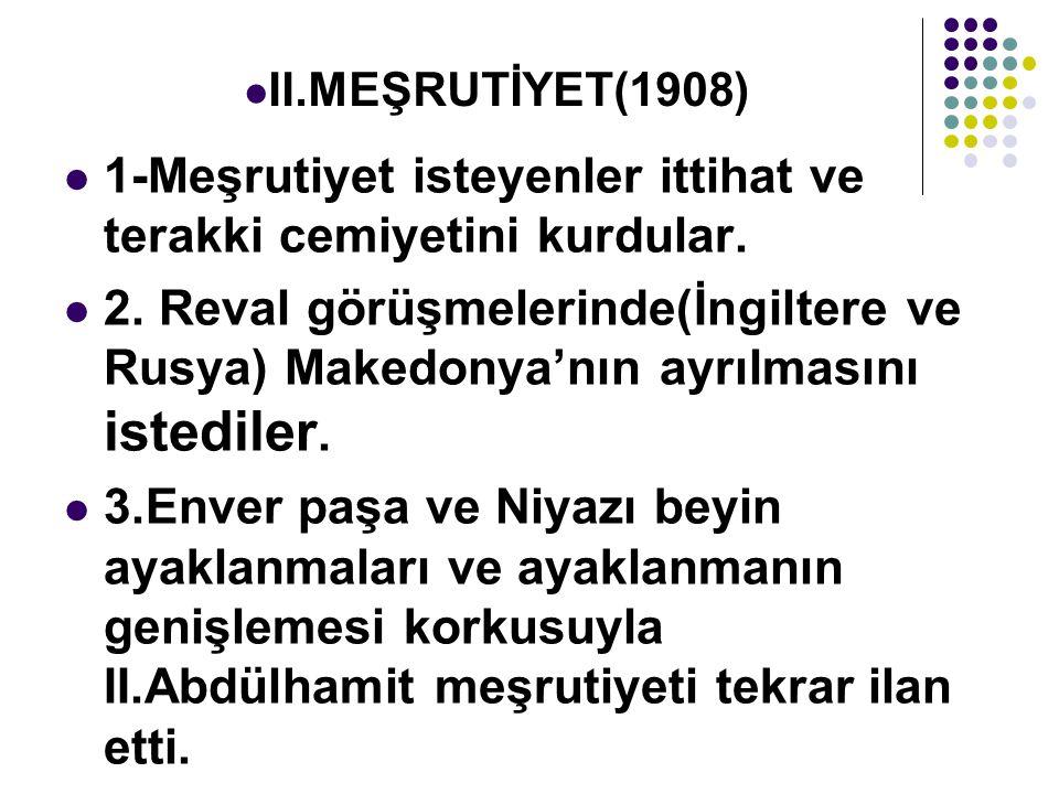 1-Meşrutiyet isteyenler ittihat ve terakki cemiyetini kurdular.