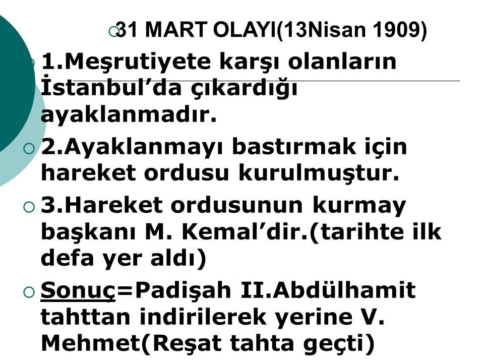 1.Meşrutiyete karşı olanların İstanbul'da çıkardığı ayaklanmadır.