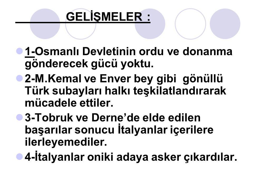 GELİŞMELER : 1-Osmanlı Devletinin ordu ve donanma gönderecek gücü yoktu.