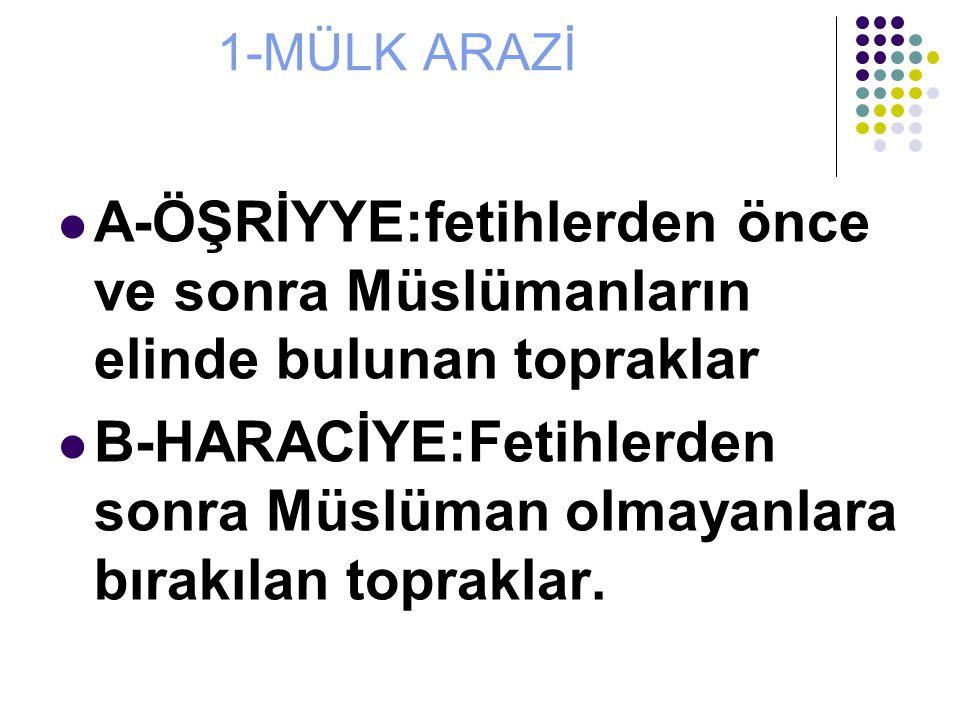 B-HARACİYE:Fetihlerden sonra Müslüman olmayanlara bırakılan topraklar.