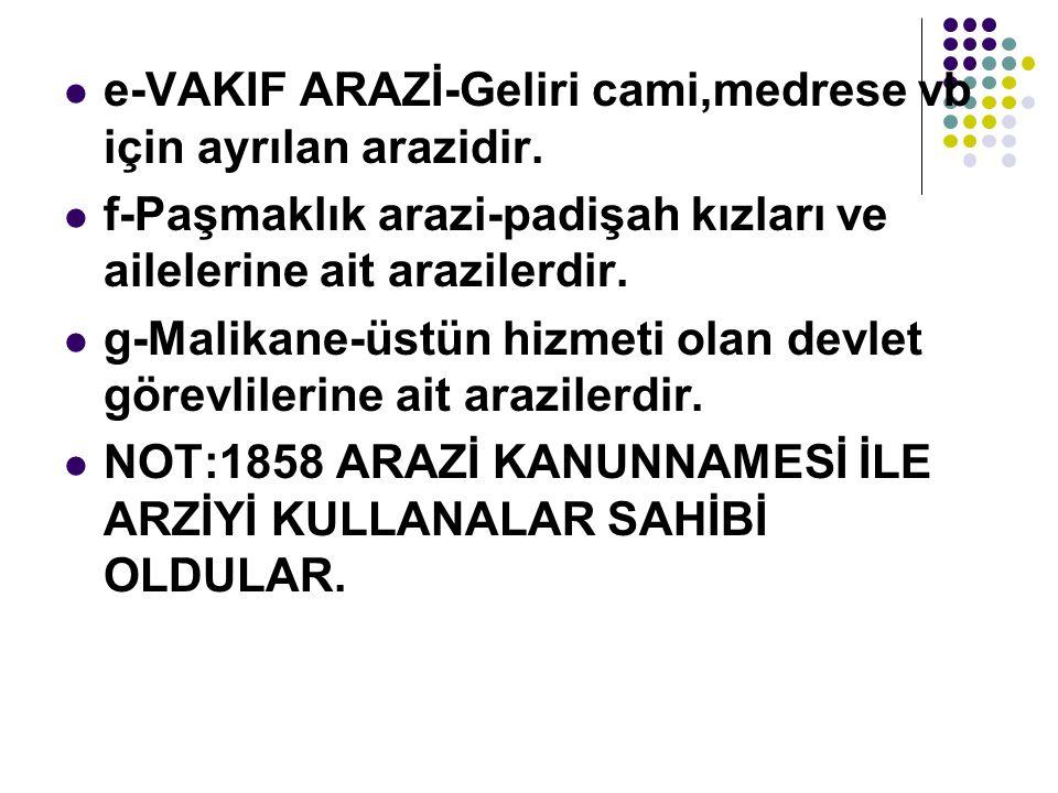 e-VAKIF ARAZİ-Geliri cami,medrese vb için ayrılan arazidir.