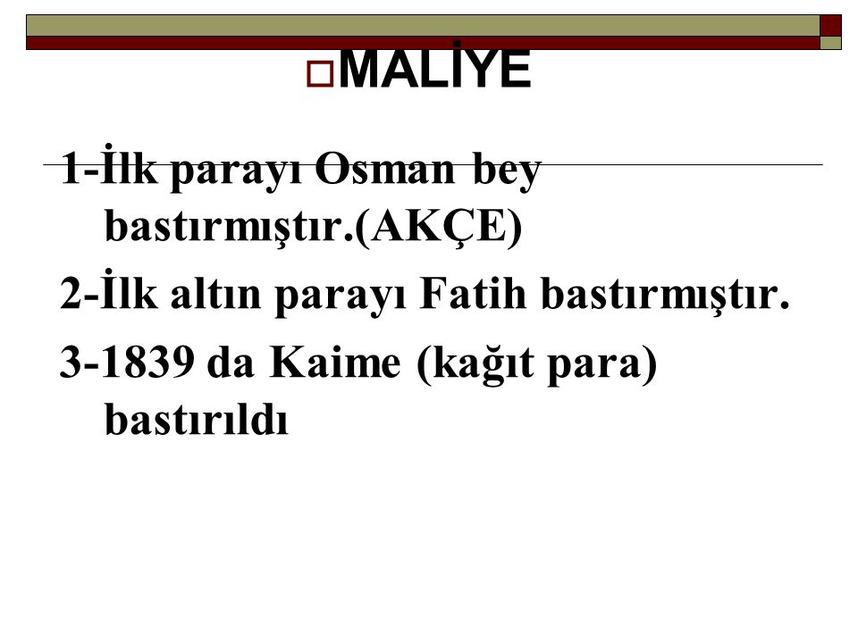 MALİYE 1-İlk parayı Osman bey bastırmıştır.(AKÇE)