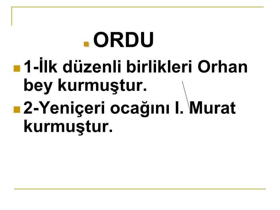 1-İlk düzenli birlikleri Orhan bey kurmuştur.