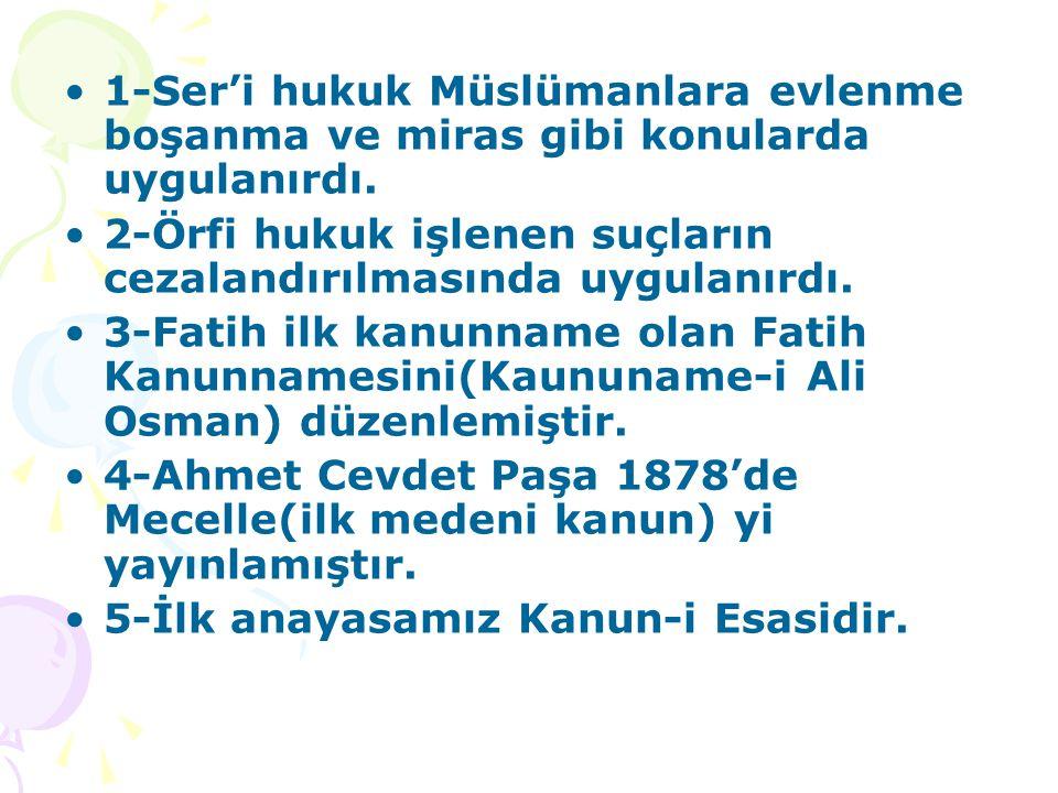 1-Ser'i hukuk Müslümanlara evlenme boşanma ve miras gibi konularda uygulanırdı.