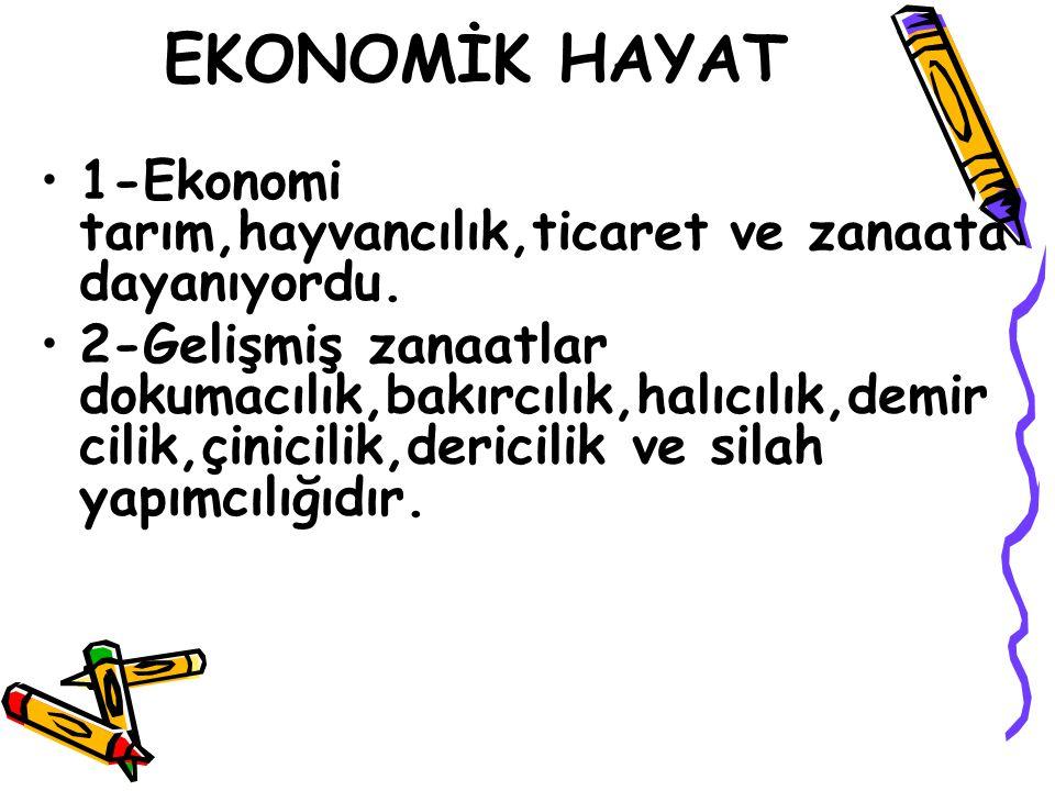 EKONOMİK HAYAT 1-Ekonomi tarım,hayvancılık,ticaret ve zanaata dayanıyordu.