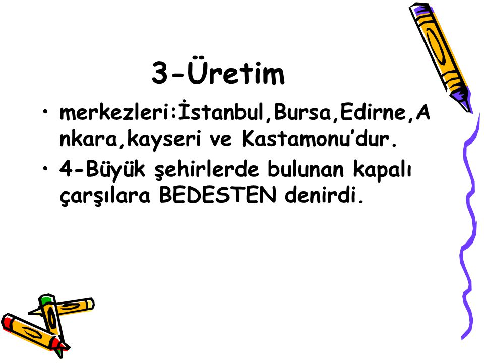 3-Üretim merkezleri:İstanbul,Bursa,Edirne,Ankara,kayseri ve Kastamonu'dur.