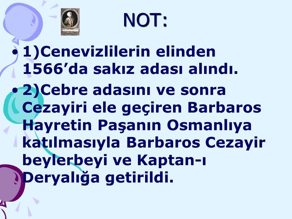 NOT: 1)Cenevizlilerin elinden 1566'da sakız adası alındı.