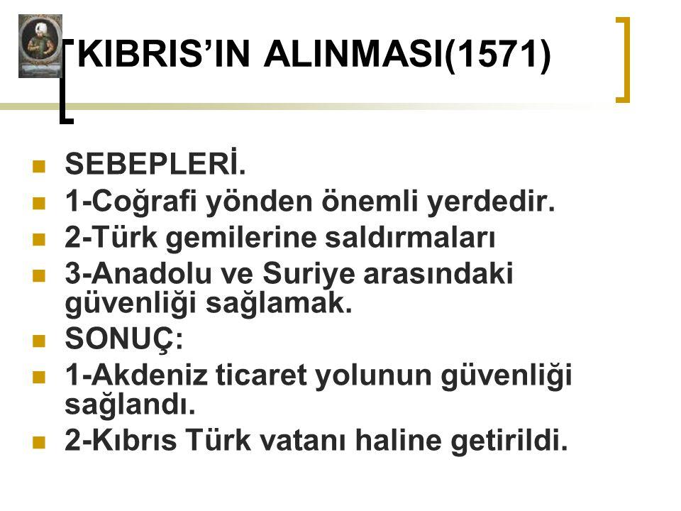 KIBRIS'IN ALINMASI(1571) SEBEPLERİ. 1-Coğrafi yönden önemli yerdedir.