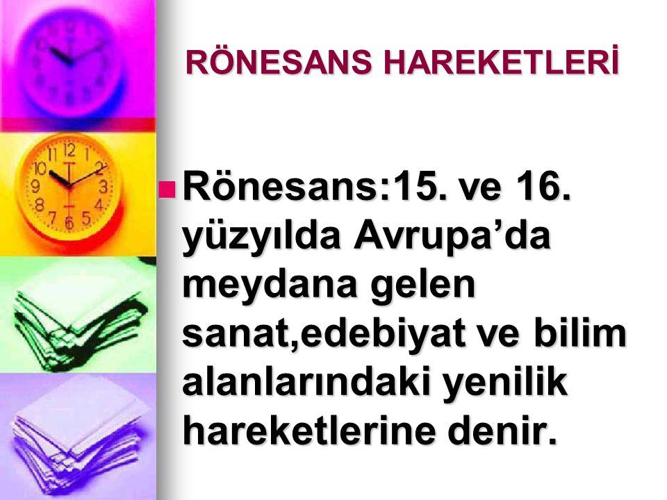 RÖNESANS HAREKETLERİ Rönesans:15. ve 16.