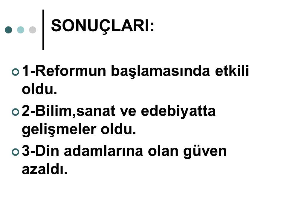 SONUÇLARI: 1-Reformun başlamasında etkili oldu.