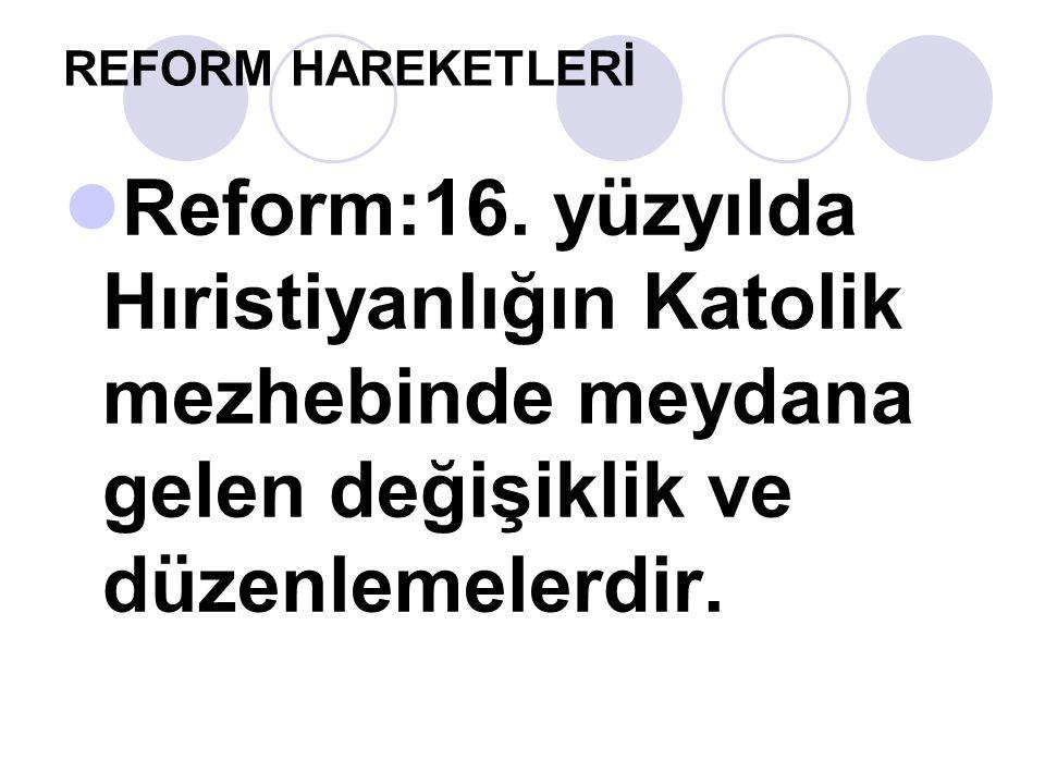 REFORM HAREKETLERİ Reform:16.