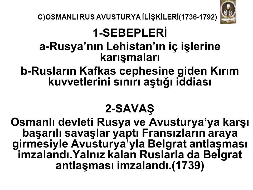 C)OSMANLI RUS AVUSTURYA İLİŞKİLERİ(1736-1792)