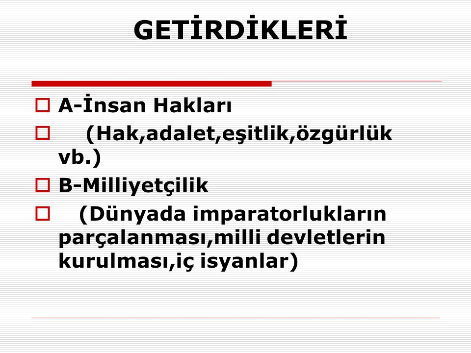 GETİRDİKLERİ A-İnsan Hakları (Hak,adalet,eşitlik,özgürlük vb.)
