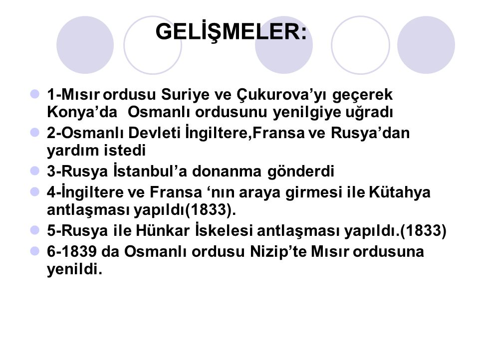 GELİŞMELER: 1-Mısır ordusu Suriye ve Çukurova'yı geçerek Konya'da Osmanlı ordusunu yenilgiye uğradı.