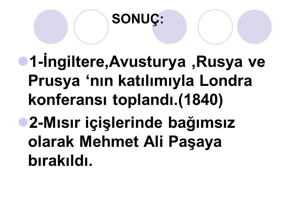 2-Mısır içişlerinde bağımsız olarak Mehmet Ali Paşaya bırakıldı.