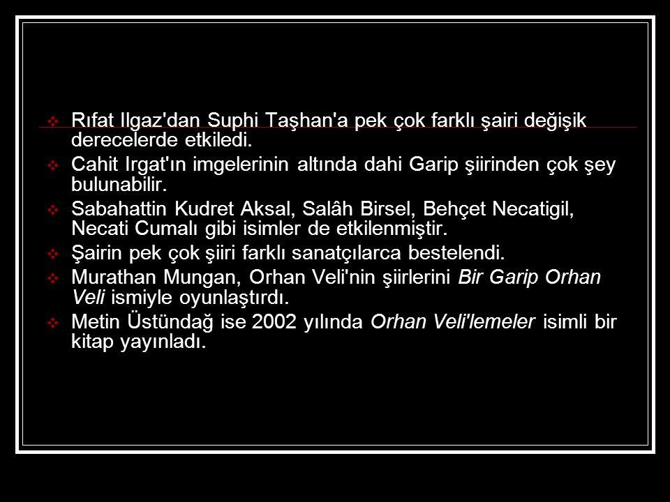Rıfat Ilgaz dan Suphi Taşhan a pek çok farklı şairi değişik derecelerde etkiledi.