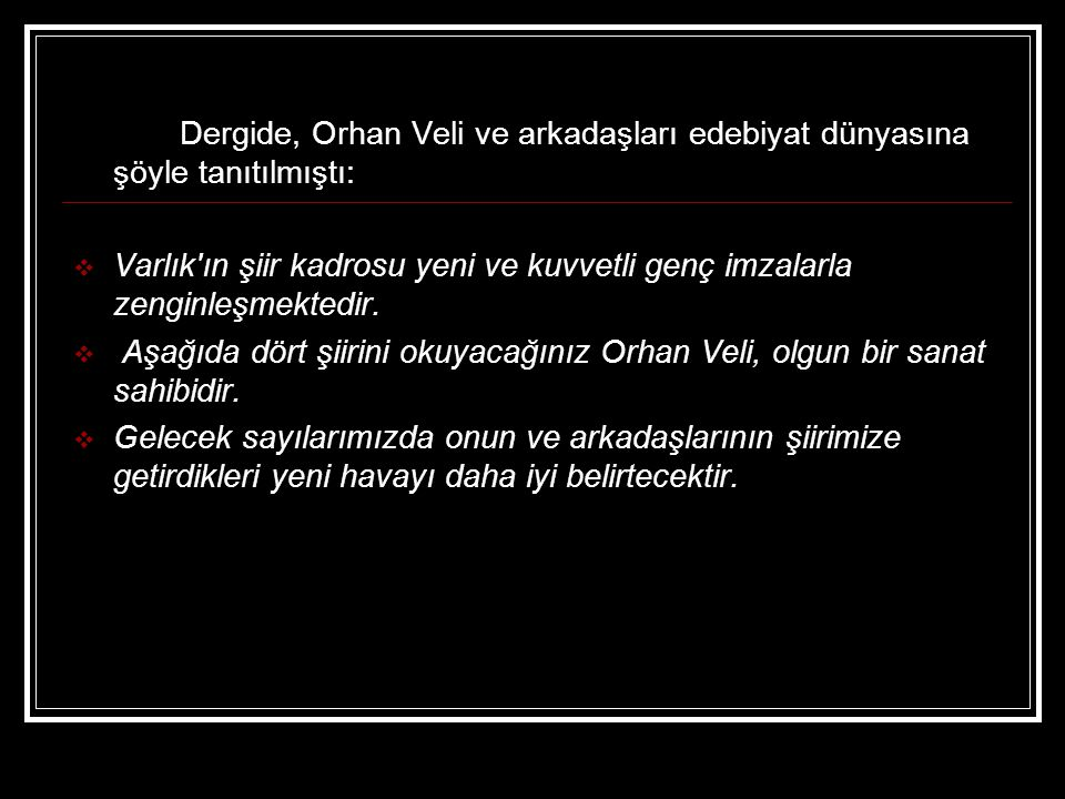 Dergide, Orhan Veli ve arkadaşları edebiyat dünyasına şöyle tanıtılmıştı: