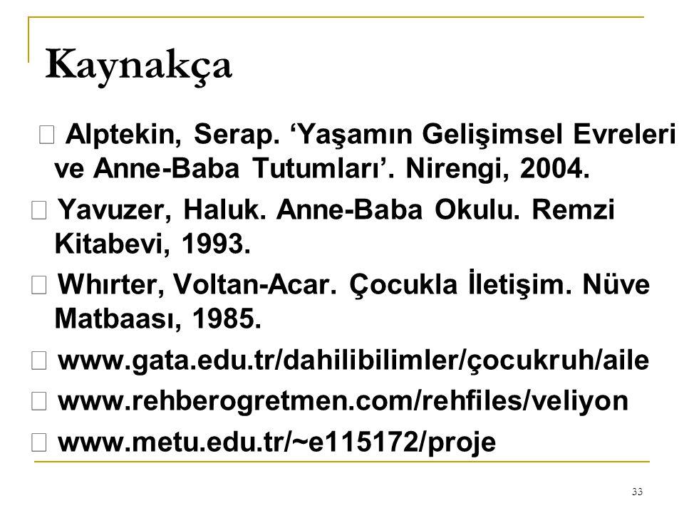 Kaynakça  Alptekin, Serap. 'Yaşamın Gelişimsel Evreleri ve Anne-Baba Tutumları'. Nirengi, 2004.