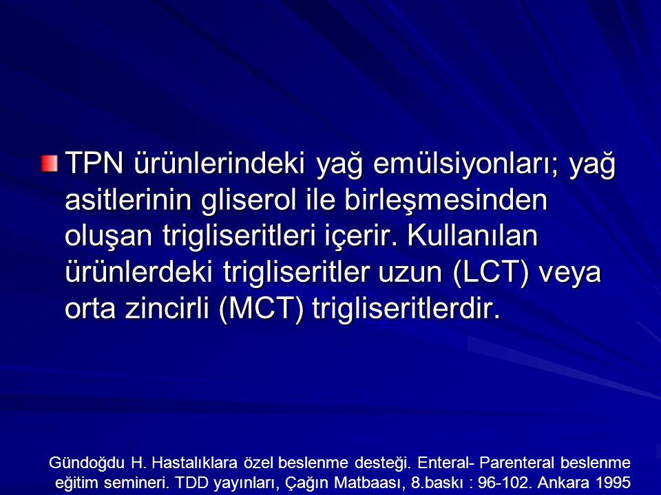 TPN ürünlerindeki yağ emülsiyonları; yağ asitlerinin gliserol ile birleşmesinden oluşan trigliseritleri içerir. Kullanılan ürünlerdeki trigliseritler uzun (LCT) veya orta zincirli (MCT) trigliseritlerdir.