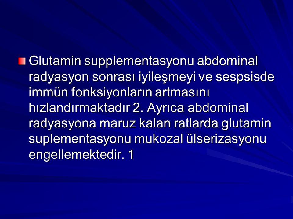 Glutamin supplementasyonu abdominal radyasyon sonrası iyileşmeyi ve sespsisde immün fonksiyonların artmasını hızlandırmaktadır 2.