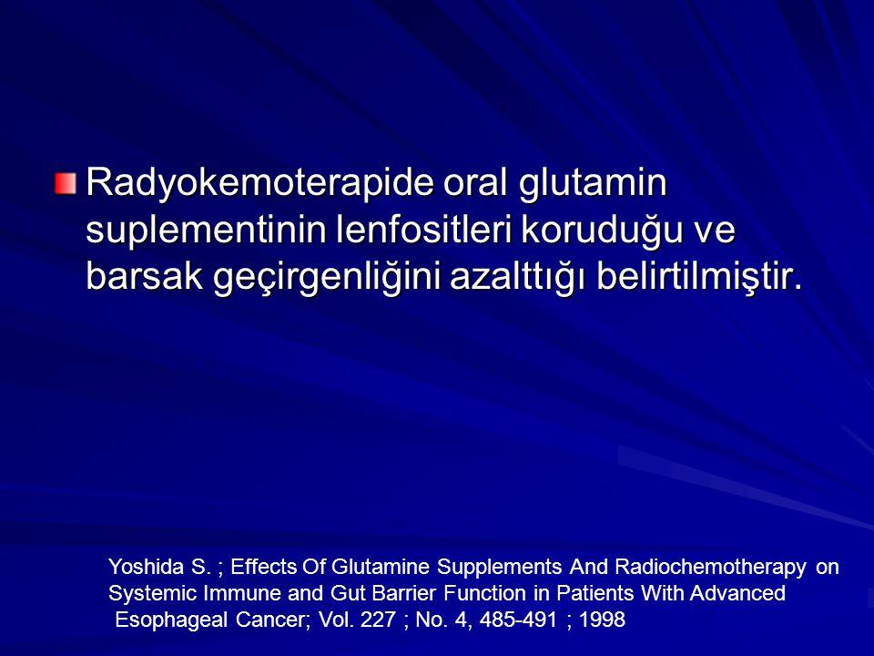Radyokemoterapide oral glutamin suplementinin lenfositleri koruduğu ve barsak geçirgenliğini azalttığı belirtilmiştir.