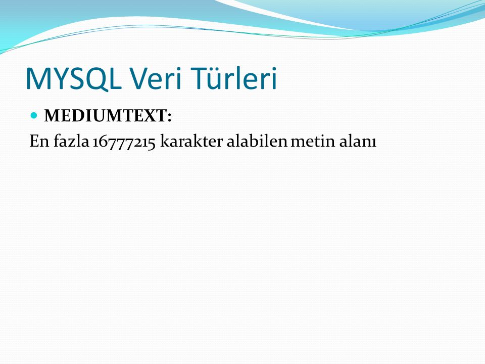 MYSQL Veri Türleri MEDIUMTEXT: