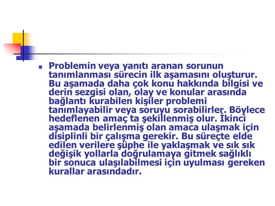 Problemin veya yanıtı aranan sorunun tanımlanması sürecin ilk aşamasını oluşturur.