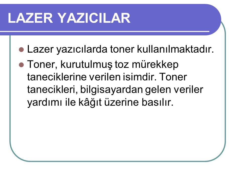 LAZER YAZICILAR Lazer yazıcılarda toner kullanılmaktadır.