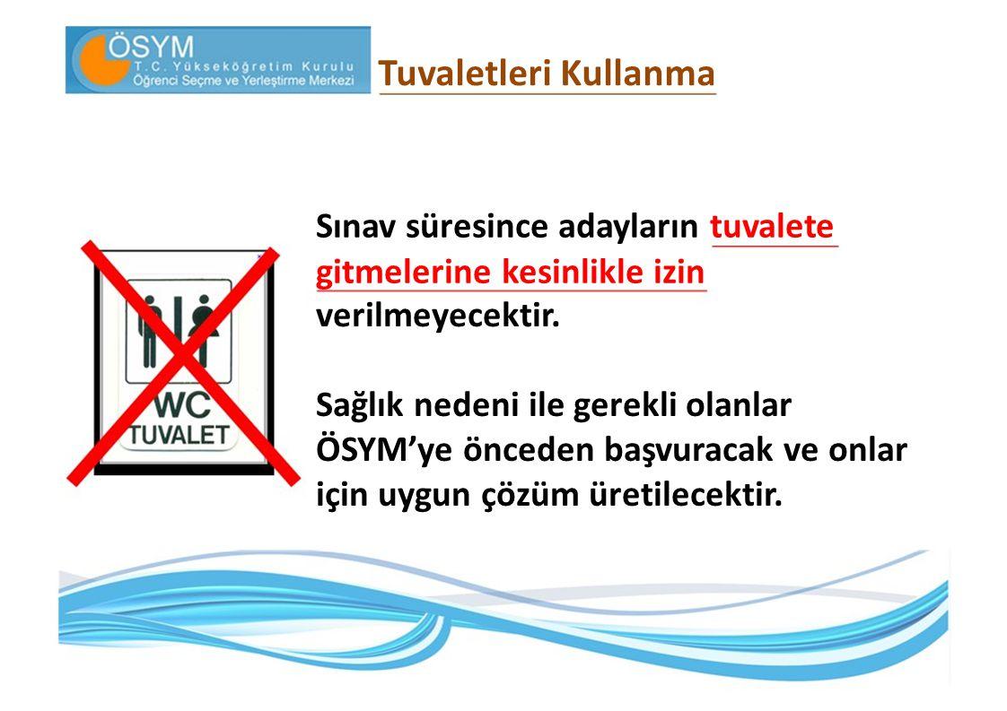 Tuvaletleri Kullanma Sınav süresince adayların tuvalete gitmelerine kesinlikle izin. verilmeyecektir.