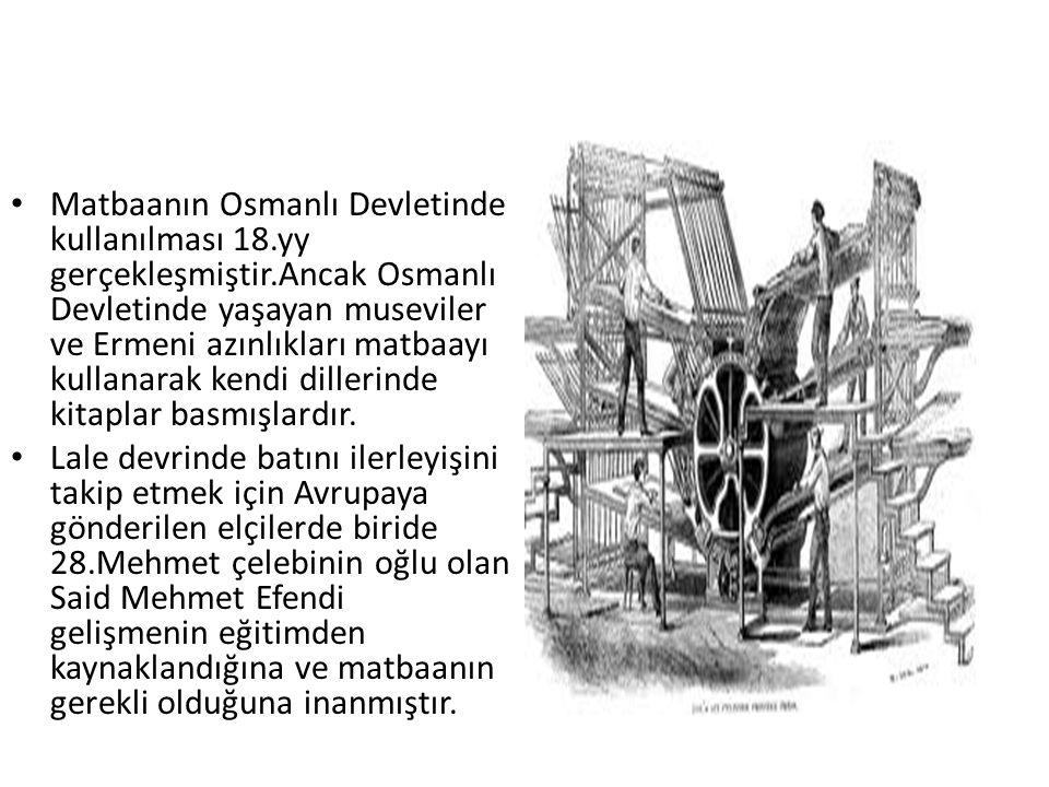 Matbaanın Osmanlı Devletinde kullanılması 18. yy gerçekleşmiştir