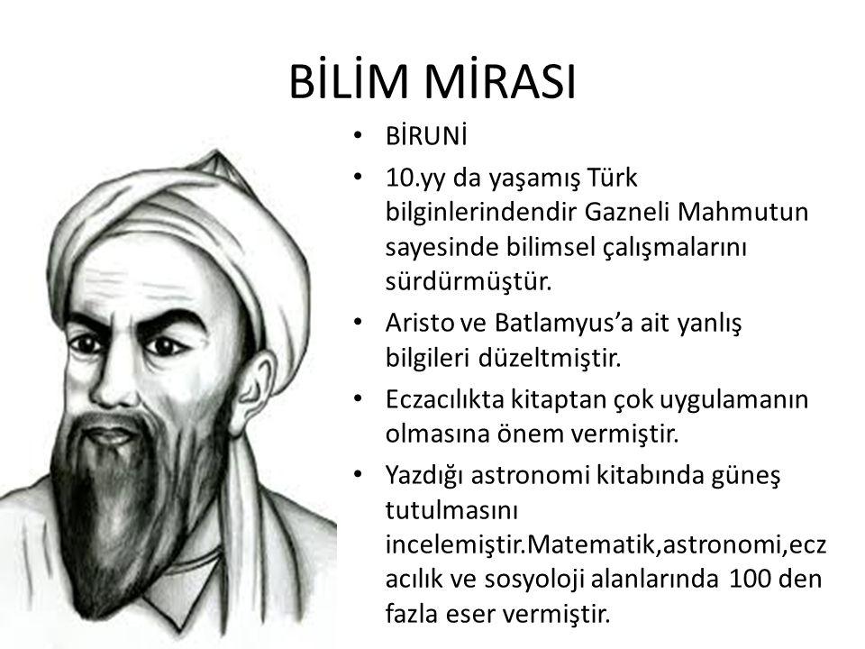 BİLİM MİRASI BİRUNİ. 10.yy da yaşamış Türk bilginlerindendir Gazneli Mahmutun sayesinde bilimsel çalışmalarını sürdürmüştür.